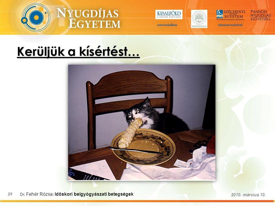 Dr. Fehér Rózsa : Időskori belgyógyászati betegségek 59 2010. március 10. Kerüljük a kísértést…