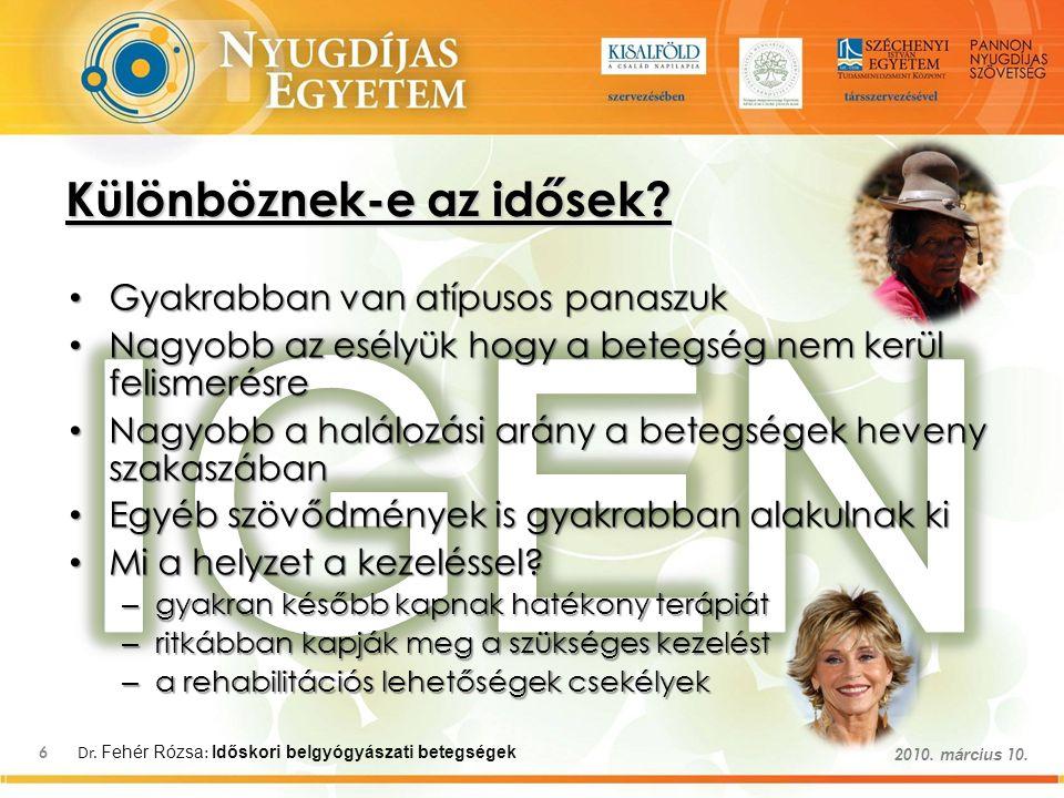 Dr. Fehér Rózsa : Időskori belgyógyászati betegségek 6 2010. március 10. Különböznek-e az idősek? Gyakrabban van atípusos panaszuk Gyakrabban van atíp