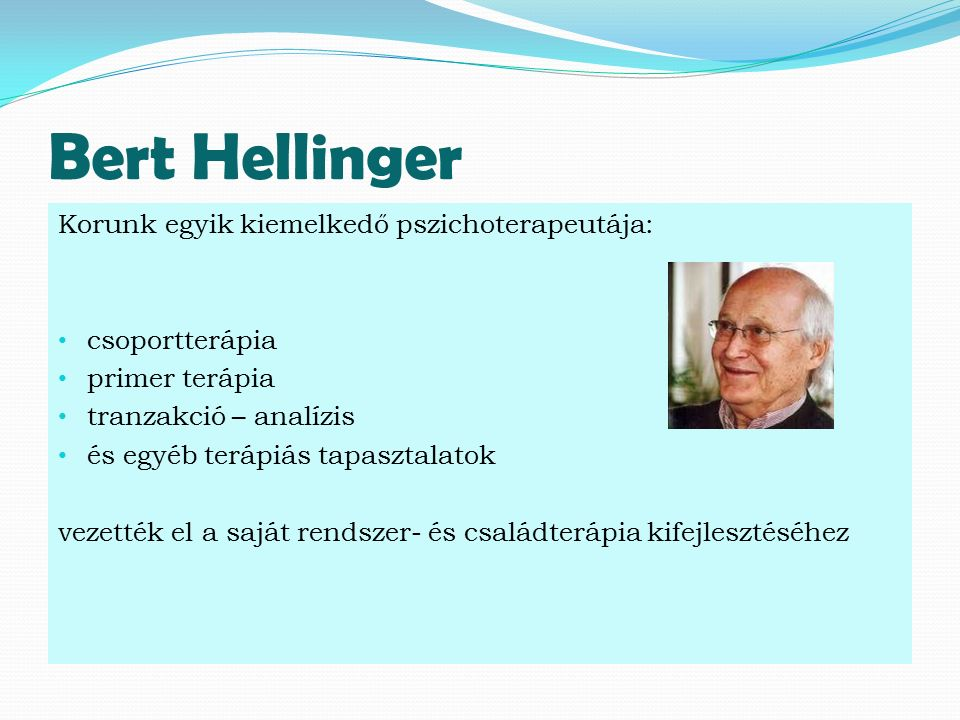 Bert Hellinger Korunk egyik kiemelkedő pszichoterapeutája: csoportterápia primer terápia tranzakció – analízis és egyéb terápiás tapasztalatok vezették el a saját rendszer- és családterápia kifejlesztéséhez
