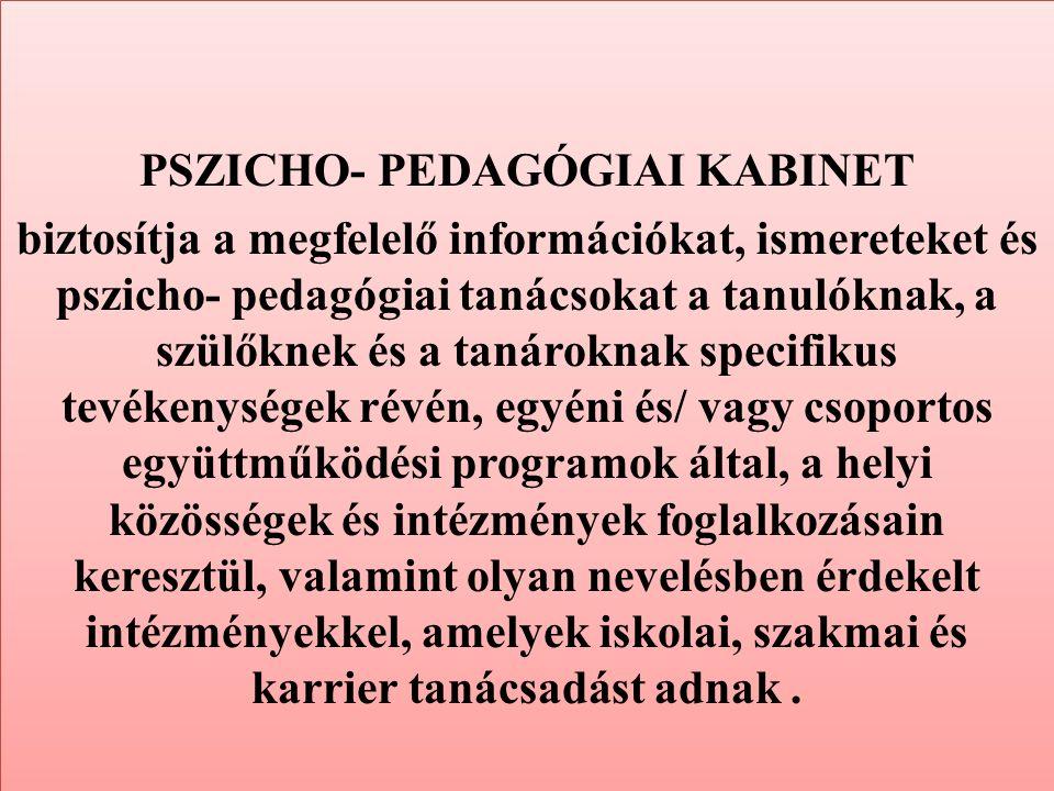 PSZICHO- PEDAGÓGIAI KABINET biztosítja a megfelelő információkat, ismereteket és pszicho- pedagógiai tanácsokat a tanulóknak, a szülőknek és a tanárok