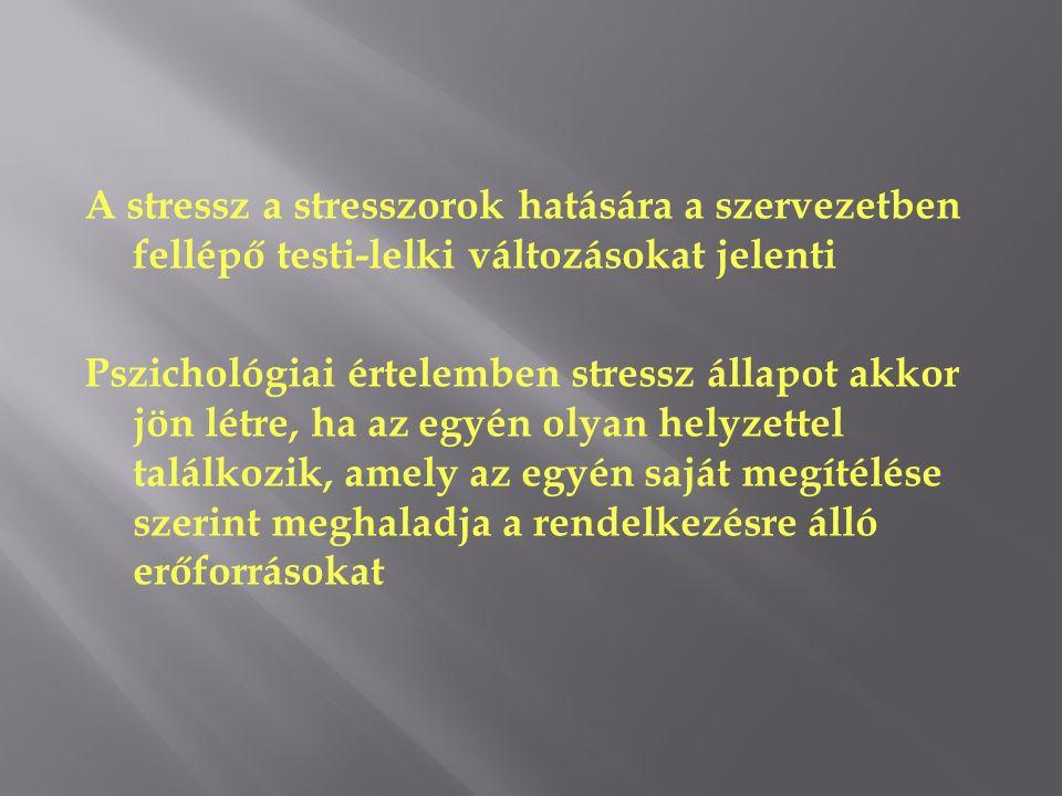 A stressz a stresszorok hatására a szervezetben fellépő testi-lelki változásokat jelenti Pszichológiai értelemben stressz állapot akkor jön létre, ha az egyén olyan helyzettel találkozik, amely az egyén saját megítélése szerint meghaladja a rendelkezésre álló erőforrásokat