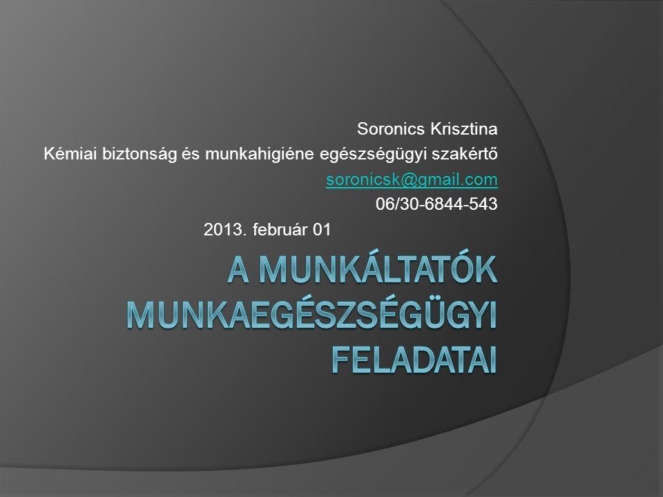 Soronics Krisztina Kémiai biztonság és munkahigiéne egészségügyi szakértő soronicsk@gmail.com 06/30-6844-543 2013.