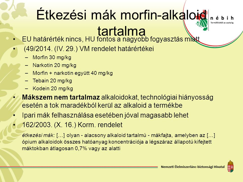 Étkezési mák morfin-alkaloid tartalma EU határérték nincs, HU fontos a nagyobb fogyasztás miatt (49/2014. (IV. 29.) VM rendelet határértékei –Morfin 3