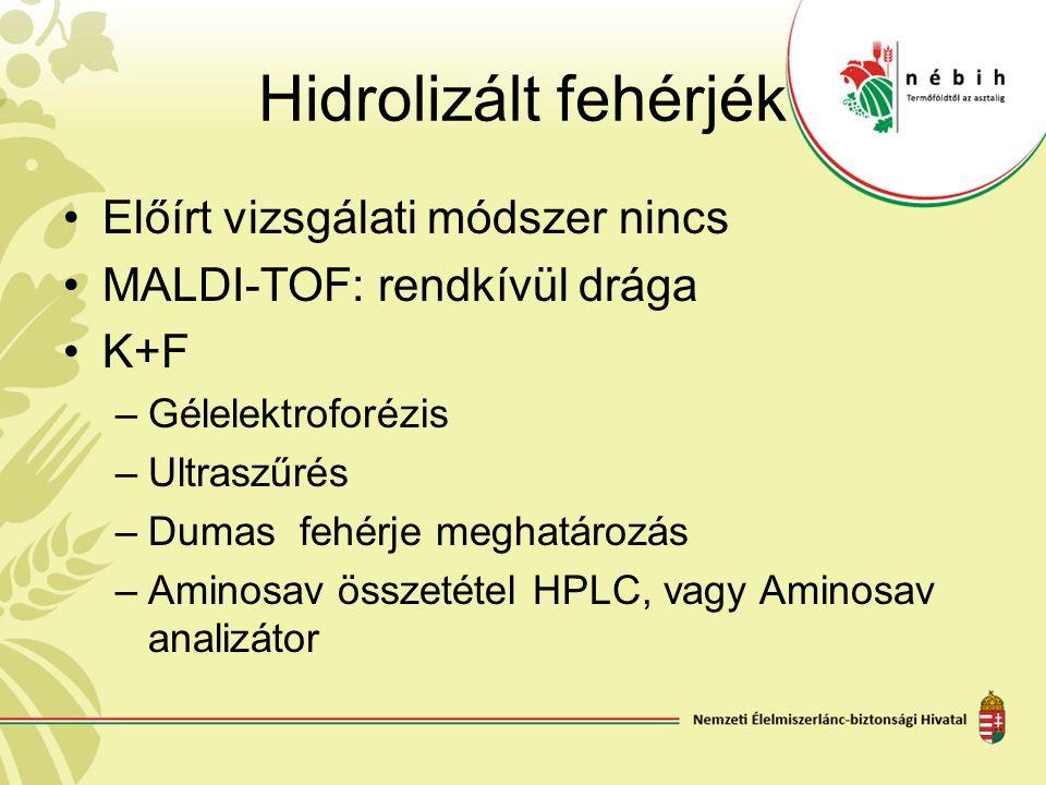 Hidrolizált fehérjék Előírt vizsgálati módszer nincs MALDI-TOF: rendkívül drága K+F –Gélelektroforézis –Ultraszűrés –Dumas fehérje meghatározás –Amino