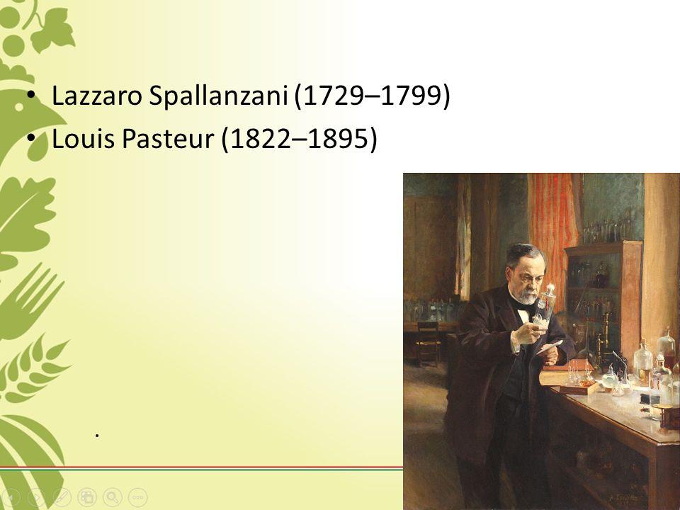 Lazzaro Spallanzani (1729–1799) Louis Pasteur (1822–1895)