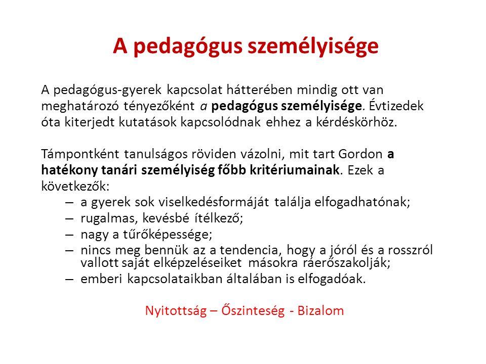 A pedagógus személyisége A pedagógus-gyerek kapcsolat hátterében mindig ott van meghatározó tényezőként a pedagógus személyisége.