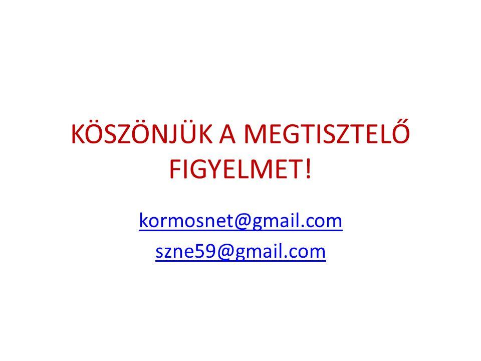 KÖSZÖNJÜK A MEGTISZTELŐ FIGYELMET! kormosnet@gmail.com szne59@gmail.com