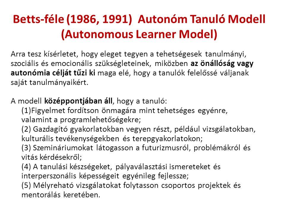 Betts-féle (1986, 1991) Autonóm Tanuló Modell (Autonomous Learner Model) Arra tesz kísérletet, hogy eleget tegyen a tehetségesek tanulmányi, szociális és emocionális szükségleteinek, miközben az önállóság vagy autonómia célját tűzi ki maga elé, hogy a tanulók felelőssé váljanak saját tanulmányaikért.