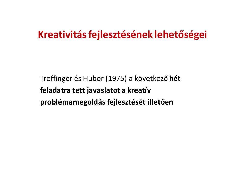 Kreativitás fejlesztésének lehetőségei Treffinger és Huber (1975) a következő hét feladatra tett javaslatot a kreatív problémamegoldás fejlesztését illetően