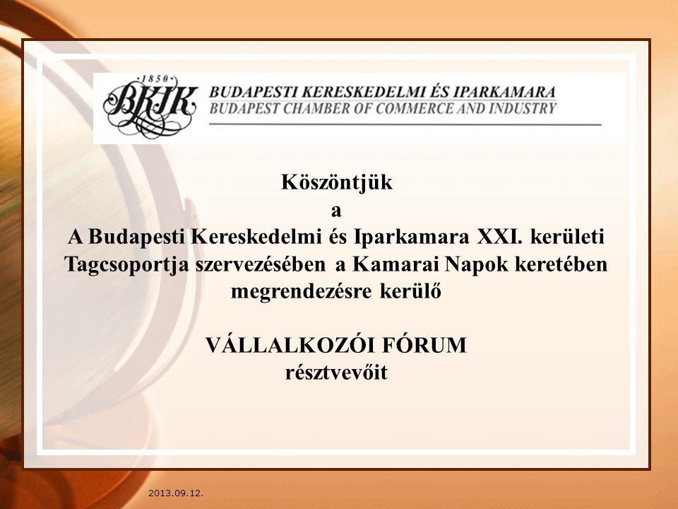 2013.09.12. Köszöntjük a A Budapesti Kereskedelmi és Iparkamara XXI. kerületi Tagcsoportja szervezésében a Kamarai Napok keretében megrendezésre kerül