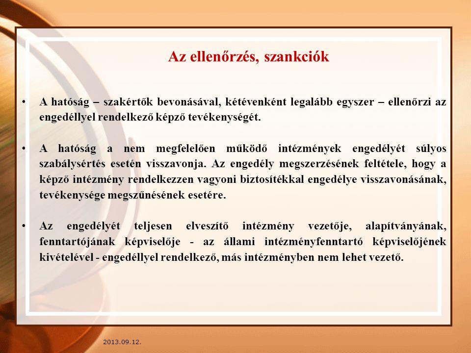 2013.09.12. Az ellenőrzés, szankciók A hatóság – szakértők bevonásával, kétévenként legalább egyszer – ellenőrzi az engedéllyel rendelkező képző tevék