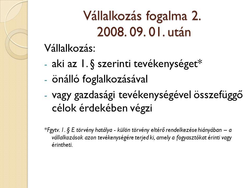 Vállalkozás fogalma 2. 2008. 09. 01. után Vállalkozás: - aki az 1.