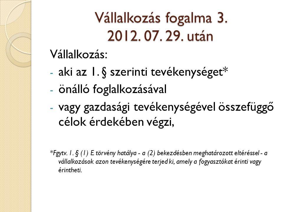 Vállalkozás fogalma 3. 2012. 07. 29. után Vállalkozás: - aki az 1.