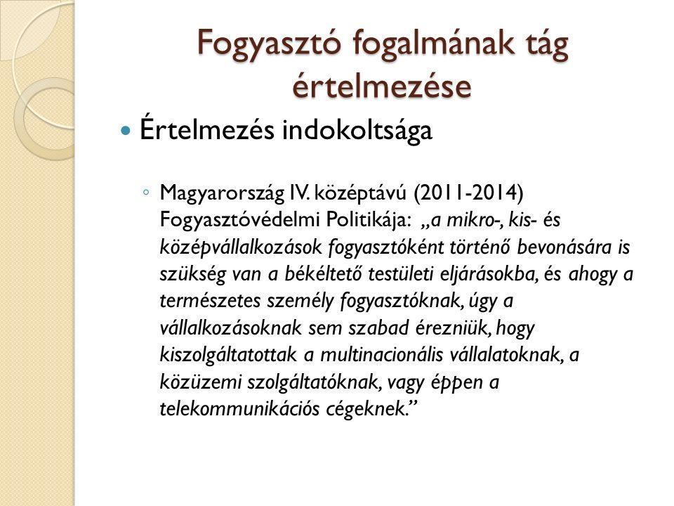 Fogyasztó fogalmának tág értelmezése Értelmezés indokoltsága ◦ Magyarország IV.
