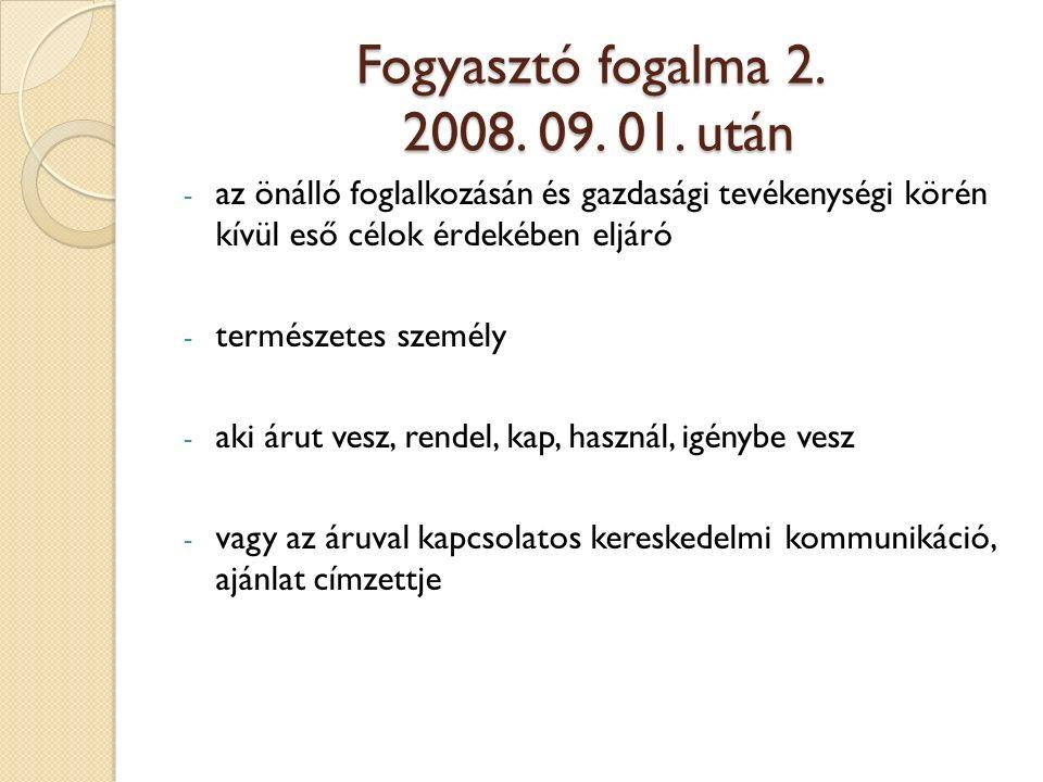 Fogyasztó fogalma 2. 2008. 09. 01.