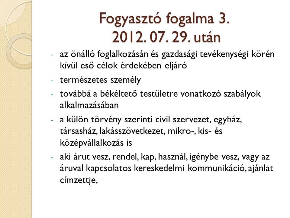 Fogyasztó fogalma 3. 2012. 07. 29.