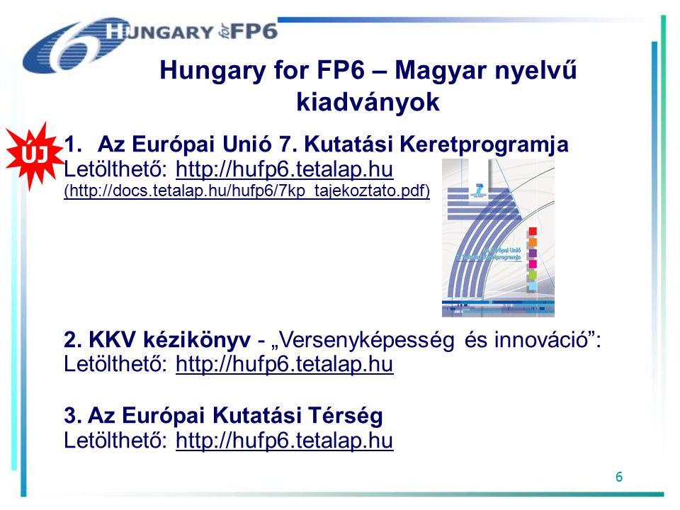 7 Hungary for FP6 – Angol nyelvű kiadványok 1.Research Teams in Hungary 2.