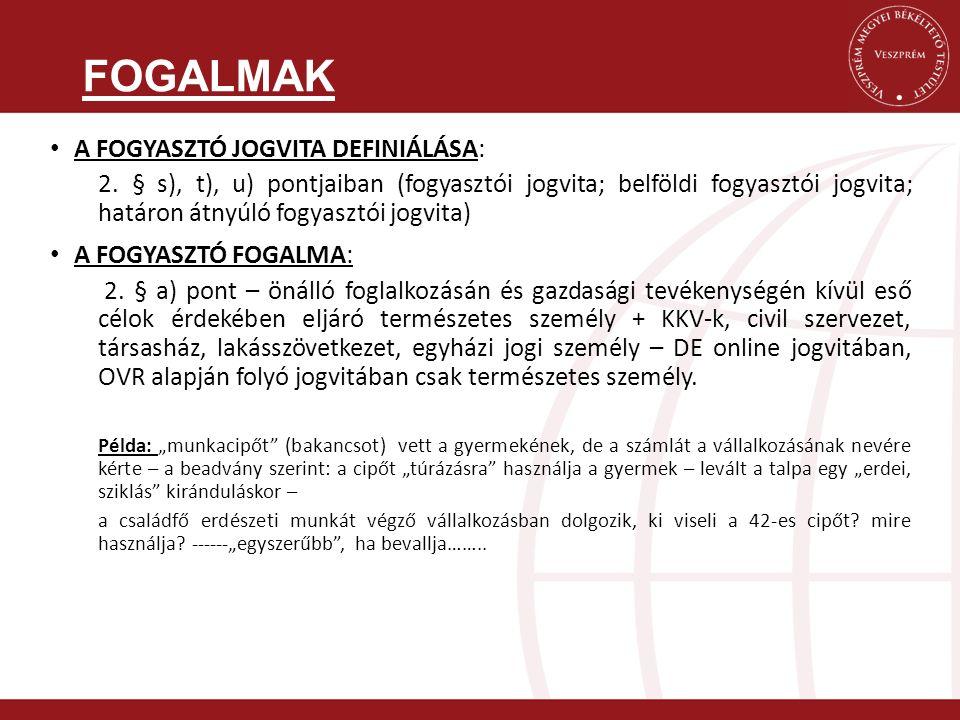 A FOGYASZTÓ JOGVITA DEFINIÁLÁSA: 2. § s), t), u) pontjaiban (fogyasztói jogvita; belföldi fogyasztói jogvita; határon átnyúló fogyasztói jogvita) A FO