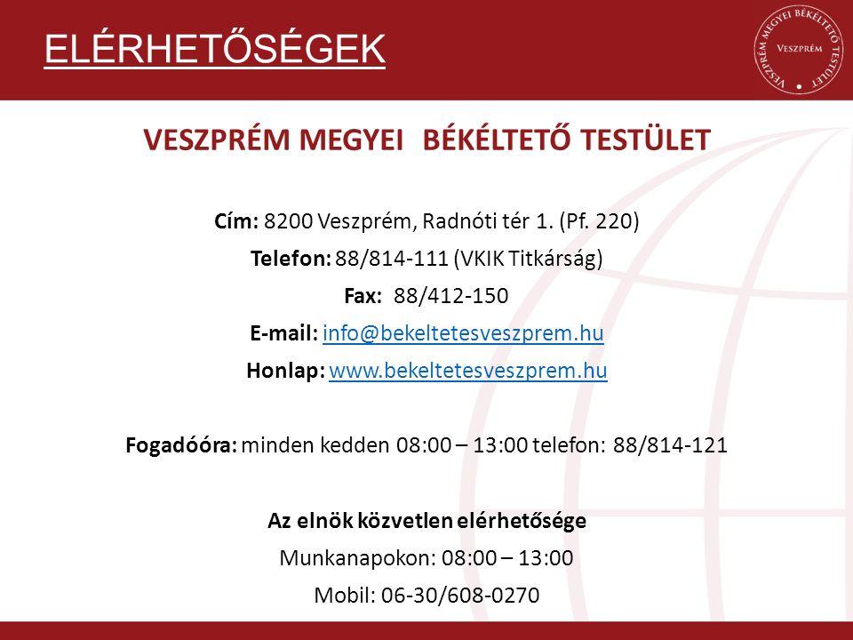 VESZPRÉM MEGYEI BÉKÉLTETŐ TESTÜLET Cím: 8200 Veszprém, Radnóti tér 1. (Pf. 220) Telefon: 88/814-111 (VKIK Titkárság) Fax: 88/412-150 E-mail: info@beke