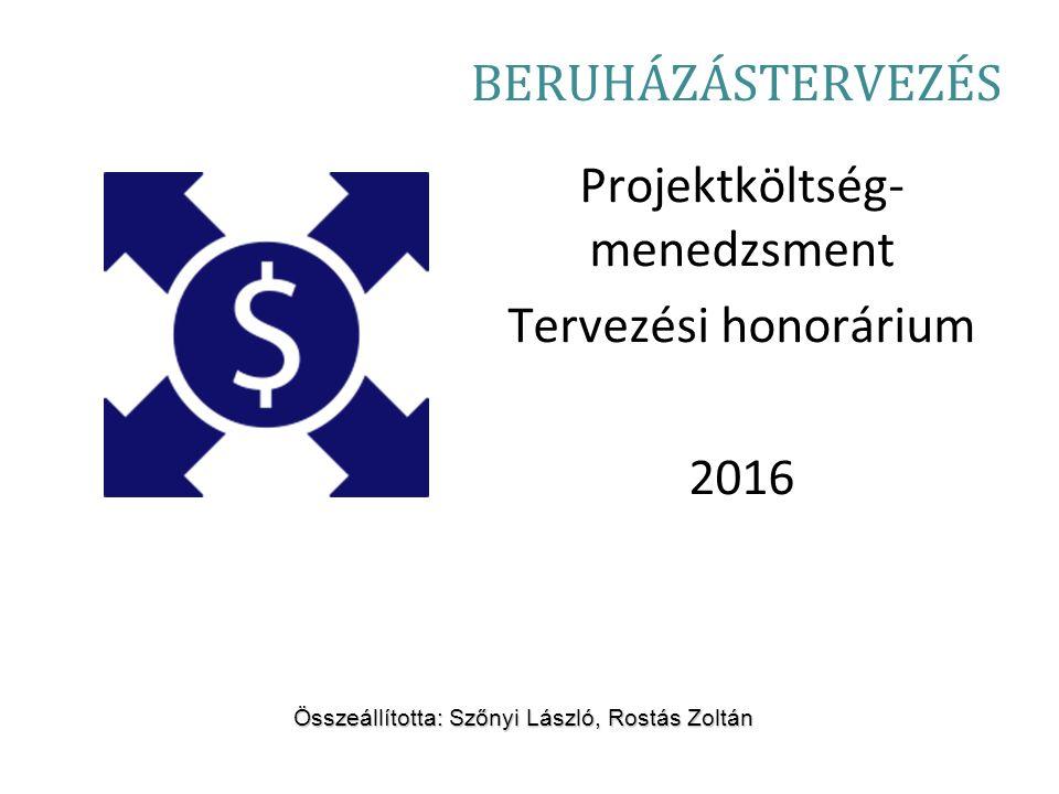 Projektköltség- menedzsment Tervezési honorárium 2016 Összeállította: Szőnyi László, Rostás Zoltán BERUHÁZÁSTERVEZÉS