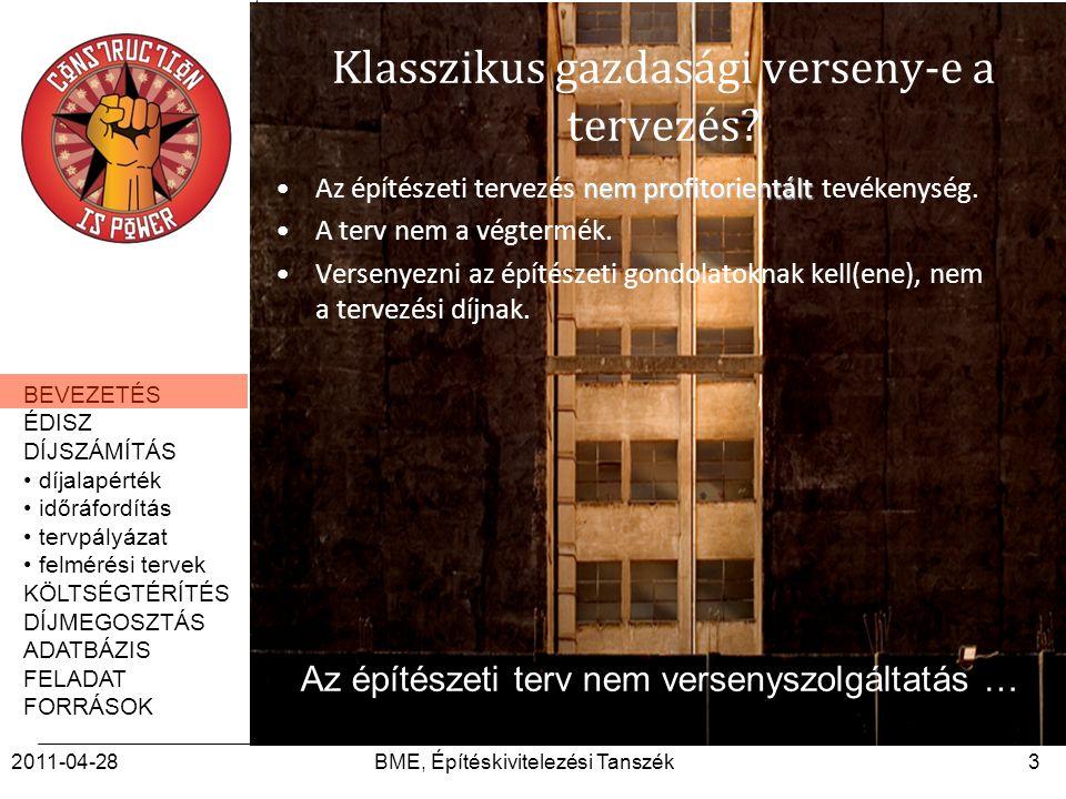 BEVEZETÉS ÉDISZ DÍJSZÁMÍTÁS díjalapérték időráfordítás tervpályázat felmérési tervek KÖLTSÉGTÉRÍTÉS DÍJMEGOSZTÁS ADATBÁZIS FELADAT FORRÁSOK 2011-04-28BME, Építéskivitelezési Tanszék34