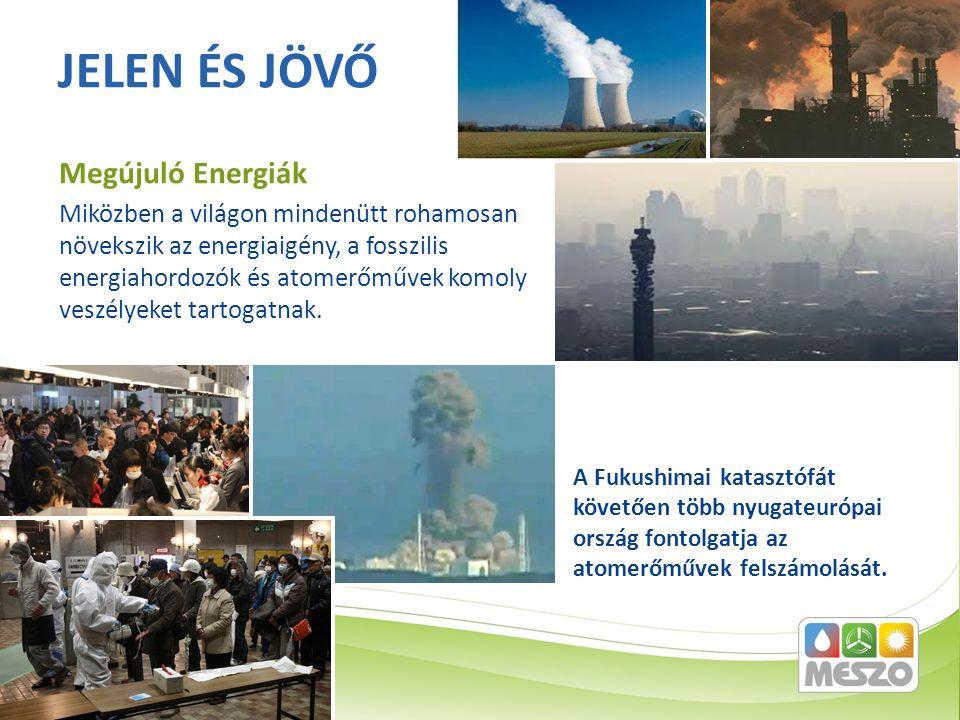 Miközben a világon mindenütt rohamosan növekszik az energiaigény, a fosszilis energiahordozók és atomerőművek komoly veszélyeket tartogatnak. JELEN ÉS