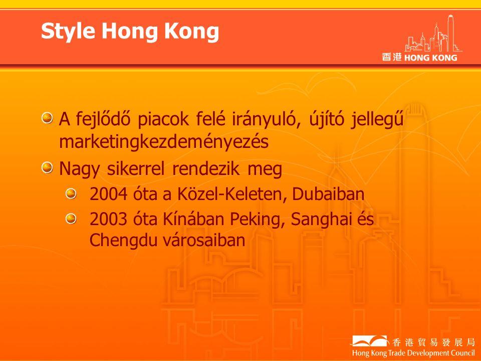 Style Hong Kong A fejlődő piacok felé irányuló, újító jellegű marketingkezdeményezés Nagy sikerrel rendezik meg 2004 óta a Közel-Keleten, Dubaiban 2003 óta Kínában Peking, Sanghai és Chengdu városaiban
