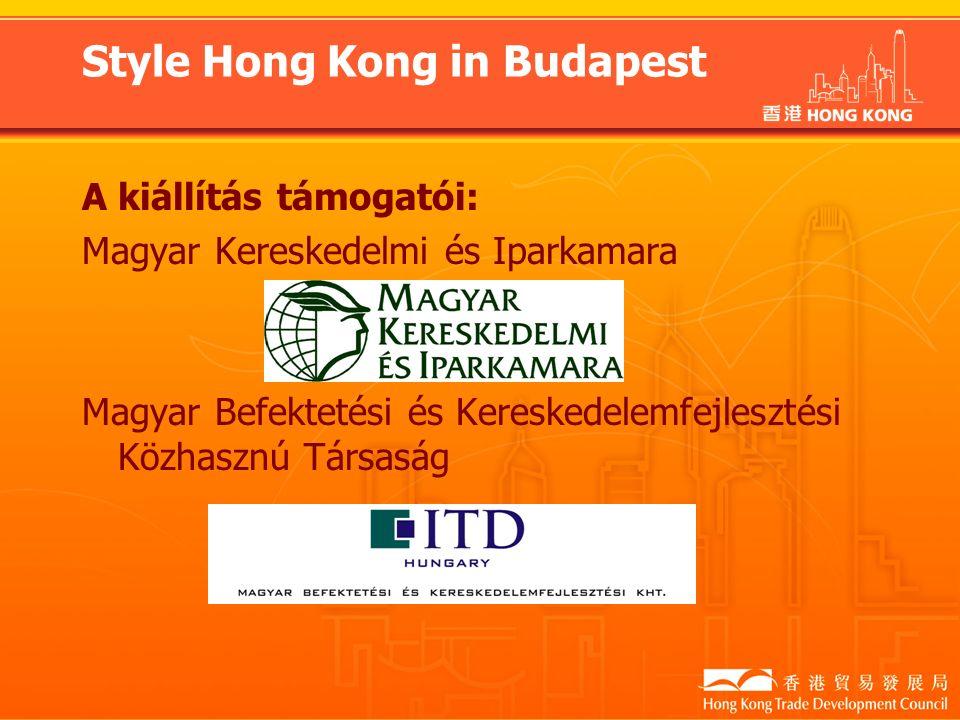 Style Hong Kong in Budapest A kiállítás támogatói: Magyar Kereskedelmi és Iparkamara Magyar Befektetési és Kereskedelemfejlesztési Közhasznú Társaság