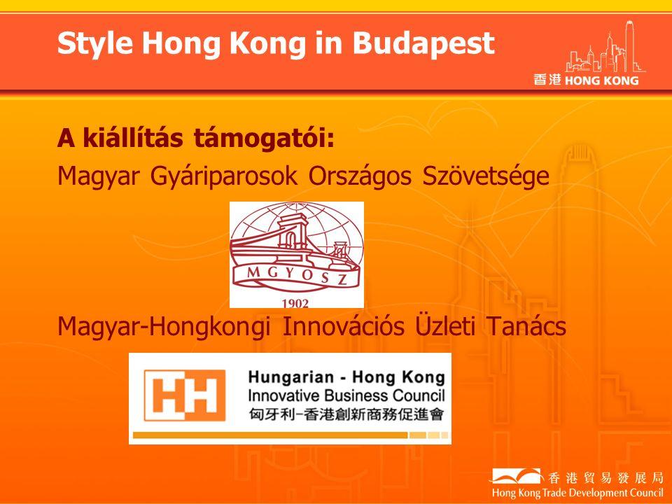Style Hong Kong in Budapest A kiállítás támogatói: Magyar Gyáriparosok Országos Szövetsége Magyar-Hongkongi Innovációs Üzleti Tanács