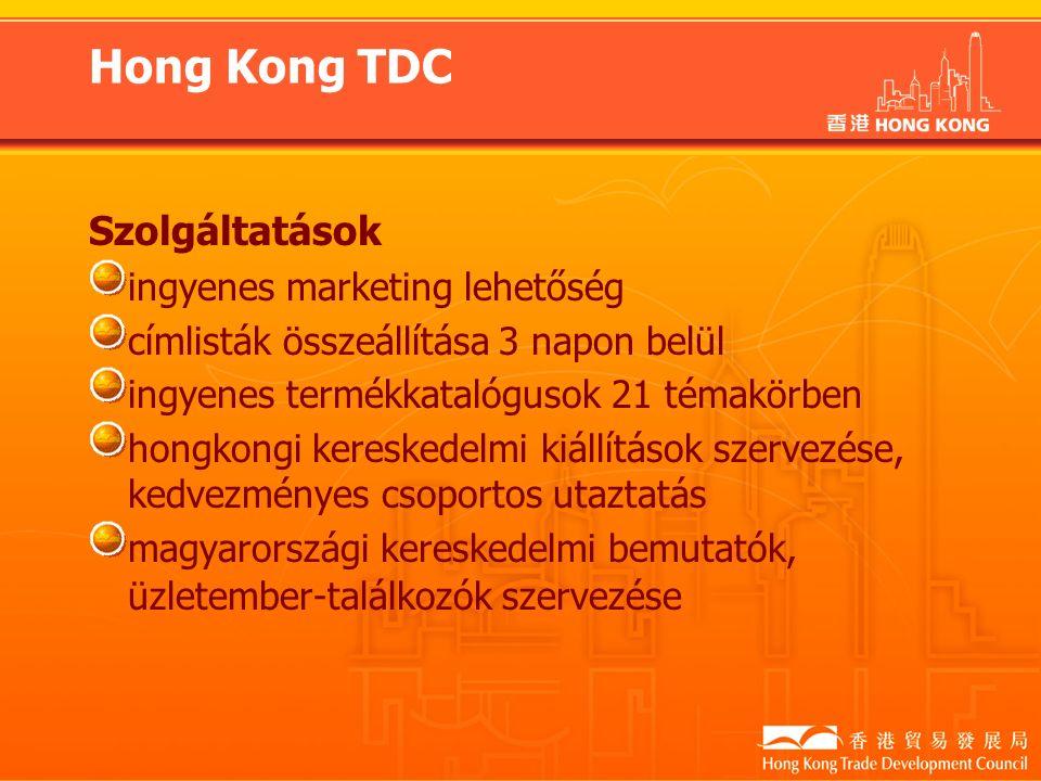 Hong Kong TDC Szolgáltatások ingyenes marketing lehetőség címlisták összeállítása 3 napon belül ingyenes termékkatalógusok 21 témakörben hongkongi kereskedelmi kiállítások szervezése, kedvezményes csoportos utaztatás magyarországi kereskedelmi bemutatók, üzletember-találkozók szervezése