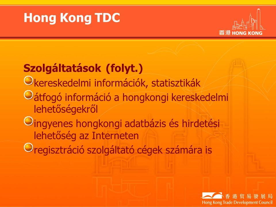 Hong Kong TDC Szolgáltatások (folyt.) kereskedelmi információk, statisztikák átfogó információ a hongkongi kereskedelmi lehetőségekről ingyenes hongkongi adatbázis és hirdetési lehetőség az Interneten regisztráció szolgáltató cégek számára is