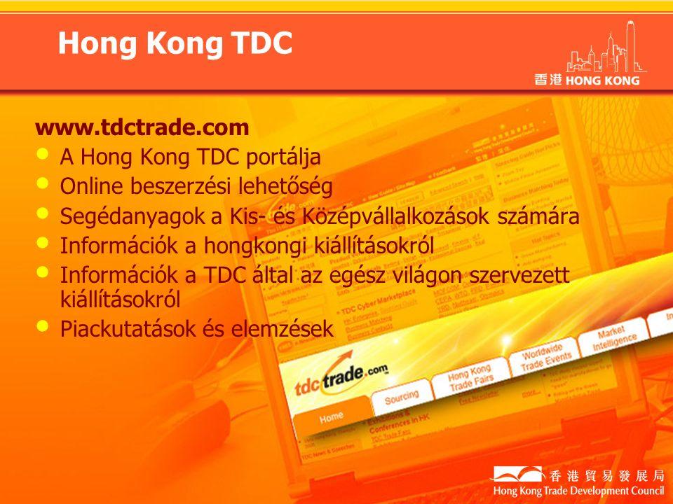 Hong Kong TDC www.tdctrade.com A Hong Kong TDC portálja Online beszerzési lehetőség Segédanyagok a Kis- és Középvállalkozások számára Információk a hongkongi kiállításokról Információk a TDC által az egész világon szervezett kiállításokról Piackutatások és elemzések