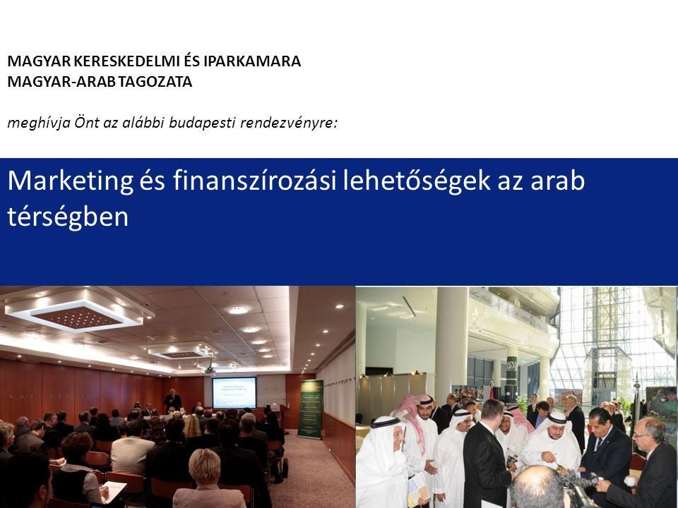 MAGYAR KERESKEDELMI ÉS IPARKAMARA MAGYAR-ARAB TAGOZATA meghívja Önt az alábbi budapesti rendezvényre: Marketing és finanszírozási lehetőségek az arab térségben