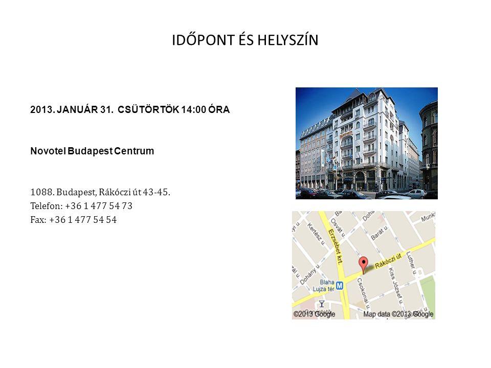 IDŐPONT ÉS HELYSZÍN 2013. JANUÁR 31. CSÜTÖRTÖK 14:00 ÓRA Novotel Budapest Centrum 1088. Budapest, Rákóczi út 43-45. Telefon: +36 1 477 54 73 Fax: +36