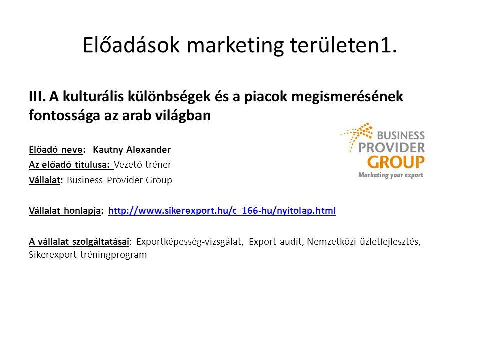 Előadások marketing területen1. III. A kulturális különbségek és a piacok megismerésének fontossága az arab világban Előadó neve: Kautny Alexander Az