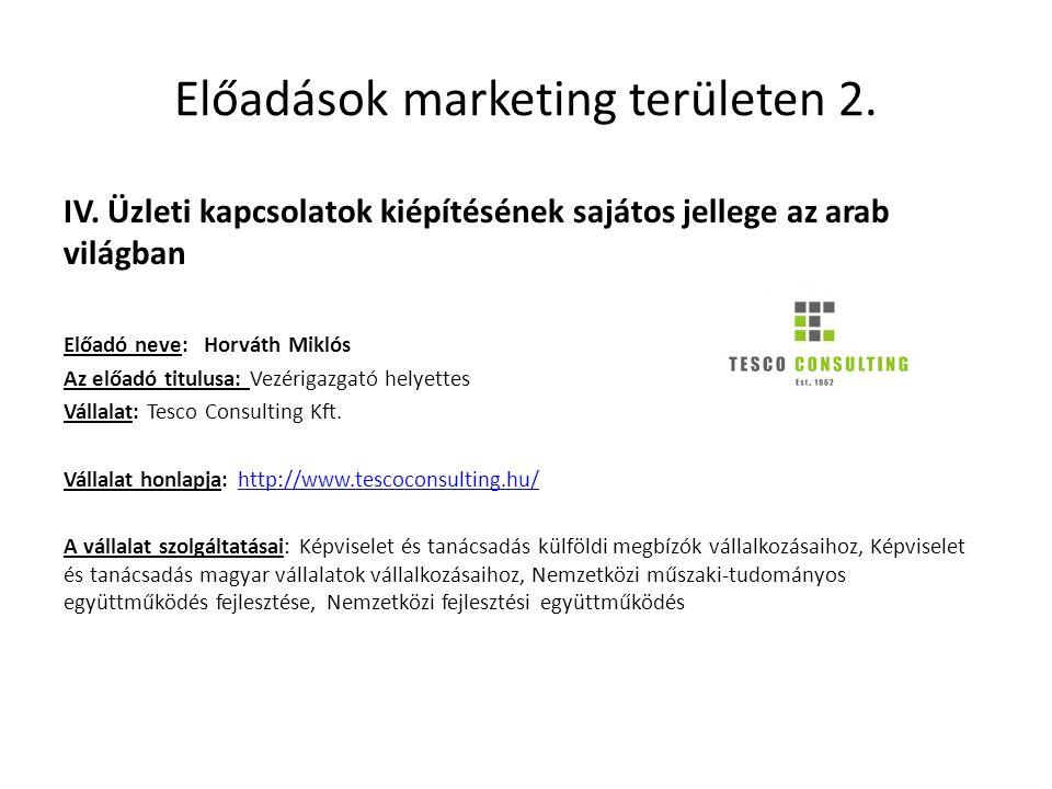 Előadások marketing területen 2. IV. Üzleti kapcsolatok kiépítésének sajátos jellege az arab világban Előadó neve: Horváth Miklós Az előadó titulusa: