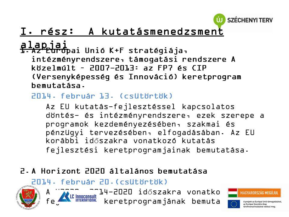 1.Az Európai Unió K+F stratégiája, intézményrendszere, támogatási rendszere A közelmúlt – 2007-2013: az FP7 és CIP (Versenyképesség és Innováció) keretprogram bemutatása.