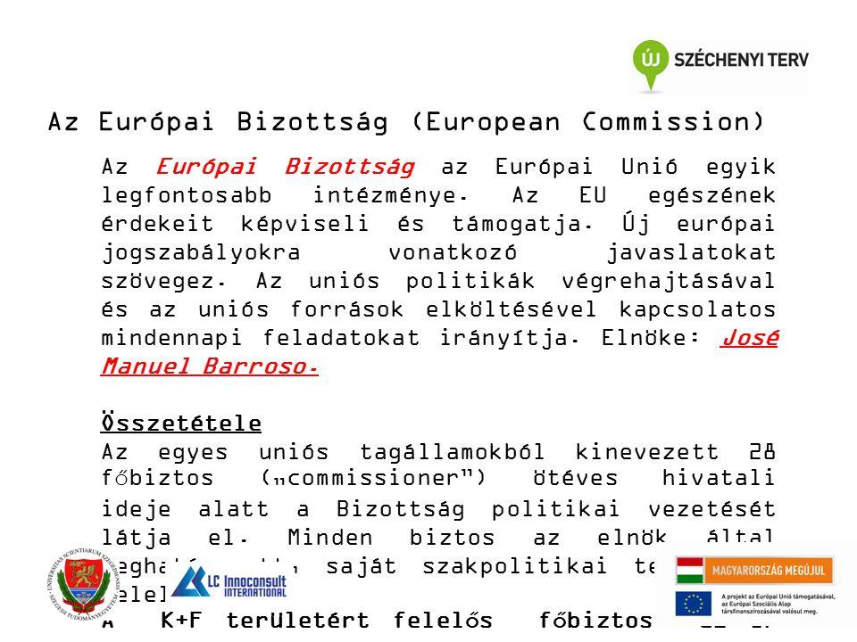 Az Európai Bizottság (European Commission) Az Európai Bizottság az Európai Unió egyik legfontosabb intézménye. Az EU egészének érdekeit képviseli és t