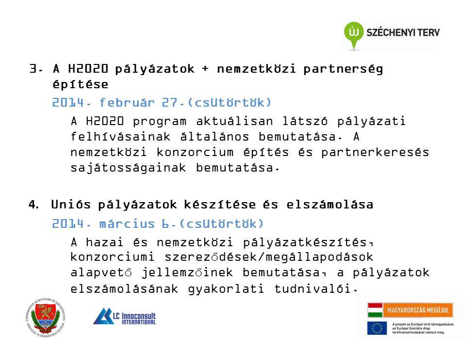 3.A H2020 pályázatok + nemzetközi partnerség építése 2014. február 27.(csütörtök) A H2020 program aktuálisan látszó pályázati felhívásainak általános