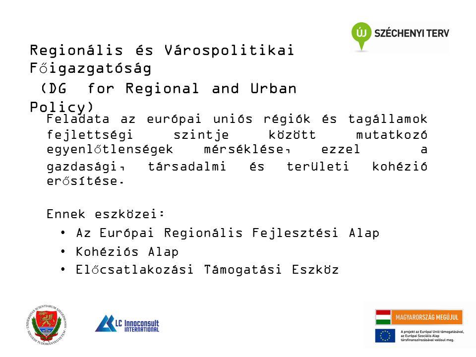 Regionális és Várospolitikai Főigazgatóság (DG for Regional and Urban Policy) Feladata az európai uniós régiók és tagállamok fejlettségi szintje között mutatkozó egyenlőtlenségek mérséklése, ezzel a gazdasági, társadalmi és területi kohézió erősítése.