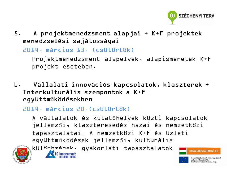 5. A projektmenedzsment alapjai + K+F projektek menedzselési sajátosságai 2014. március 13. (csütörtök) Projektmenedzsment alapelvek, alapismeretek K+