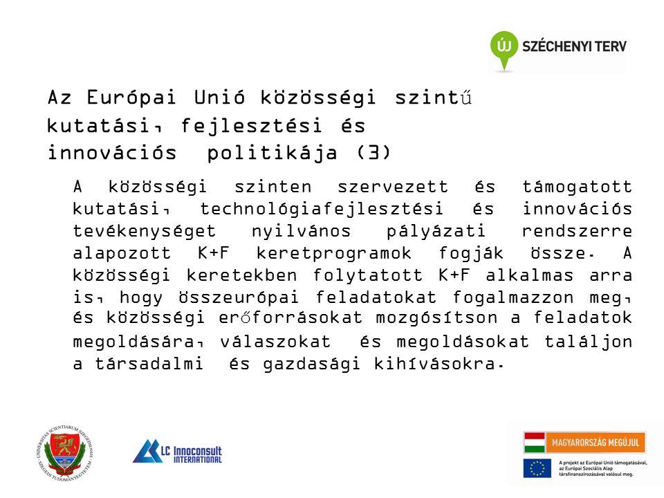 Az Európai Unió közösségi szintű kutatási, fejlesztési és innovációs politikája (3) A közösségi szinten szervezett és támogatott kutatási, technológiafejlesztési és innovációs tevékenységet nyilvános pályázati rendszerre alapozott K+F keretprogramok fogják össze.