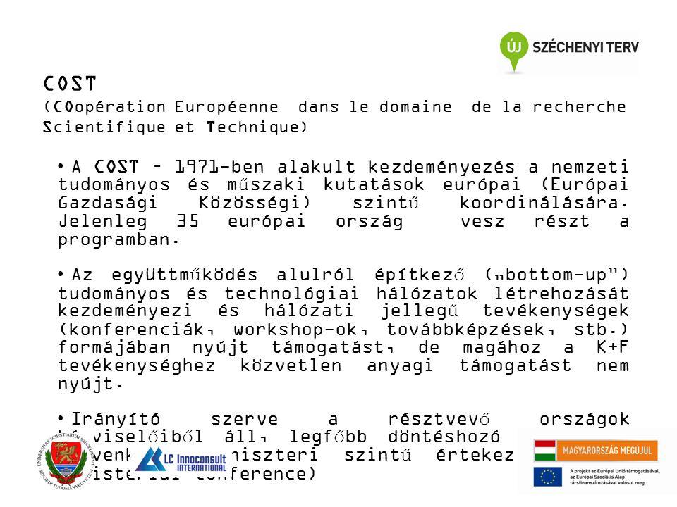 COST (COopération Européenne dans le domaine de la recherche Scientifique et Technique) A COST – 1971-ben alakult kezdeményezés a nemzeti tudományos és műszaki kutatások európai (Európai Gazdasági Közösségi) szintű koordinálására.