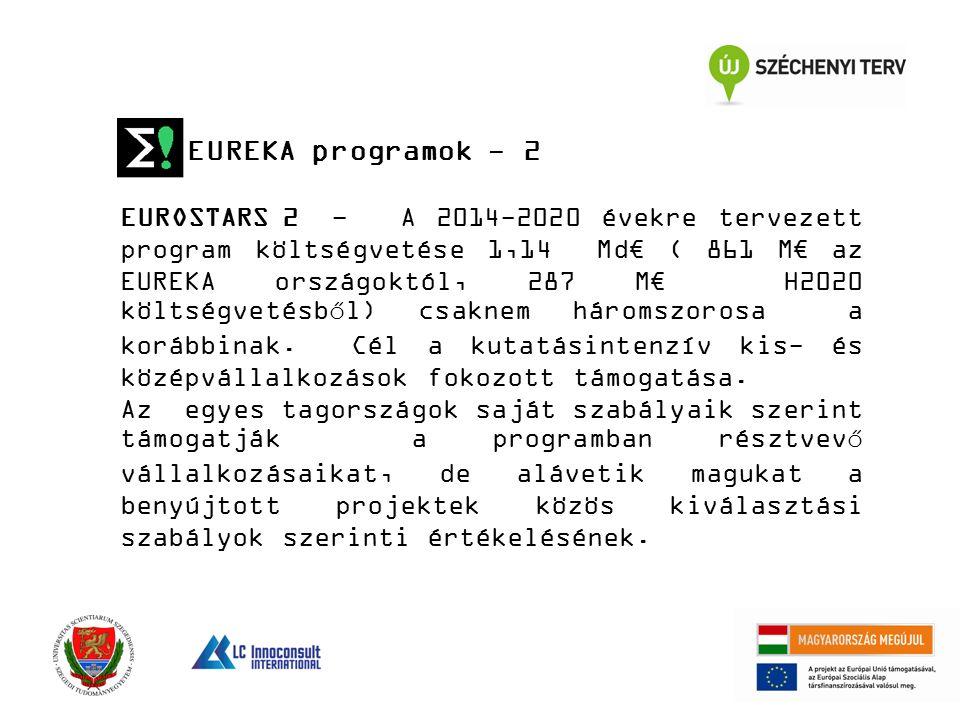 EUREKA programok - 2 EUROSTARS 2 -A 2014-2020 évekre tervezett program költségvetése 1,14 Md€ ( 861 M€ az EUREKA országoktól, 287 M€ H2020 költségveté