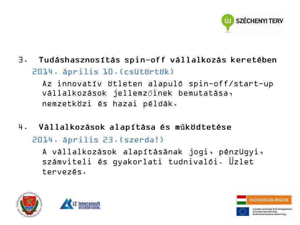3. Tudáshasznosítás spin-off vállalkozás keretében 2014. április 10.(csütörtök) Az innovatív ötleten alapuló spin-off/start-up vállalkozások jellemzői