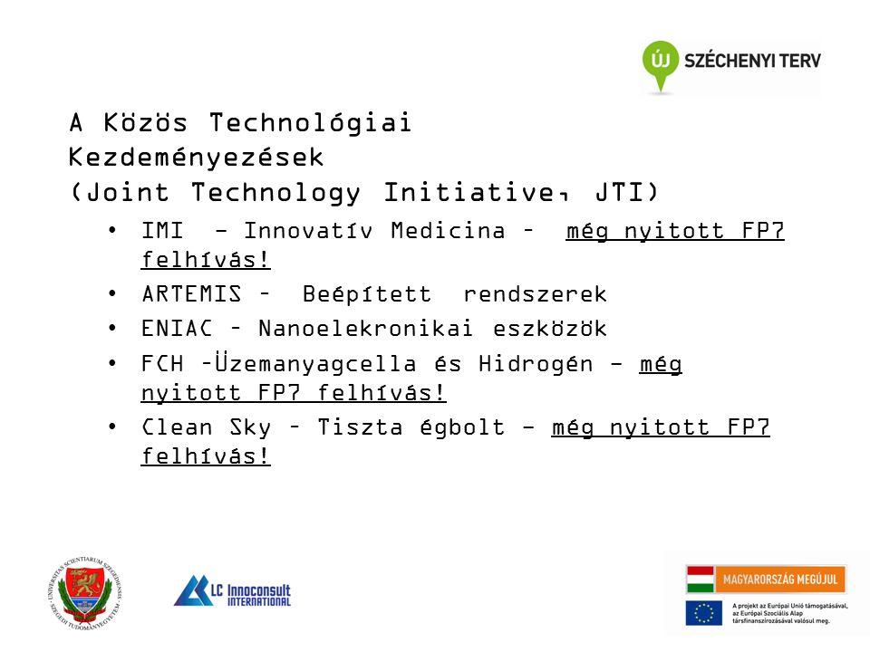 A Közös Technológiai Kezdeményezések (Joint Technology Initiative, JTI) IMI - Innovatív Medicina – még nyitott FP7 felhívás! ARTEMIS – Beépített rends