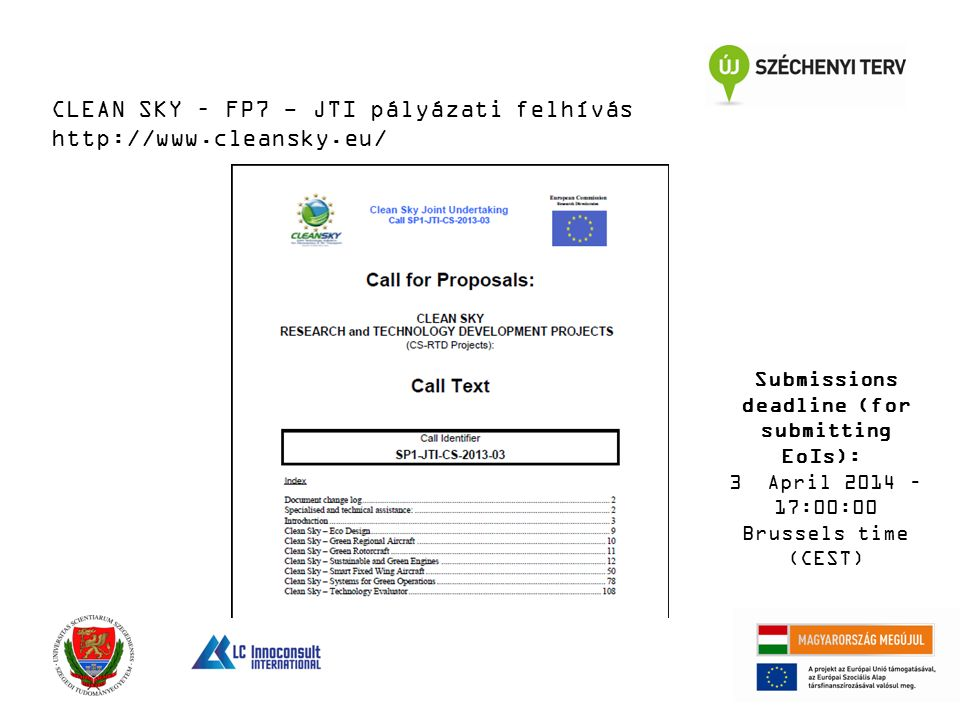 CLEAN SKY – FP7 - JTI pályázati felhívás http://www.cleansky.eu/ Submissions deadline (for submitting EoIs): 3 April 2014 – 17:00:00 Brussels time (CEST)