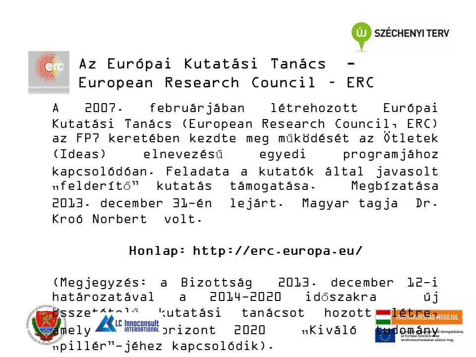 Az Európai Kutatási Tanács - European Research Council – ERC) A 2007. februárjában létrehozott Európai Kutatási Tanács (European Research Council, ERC