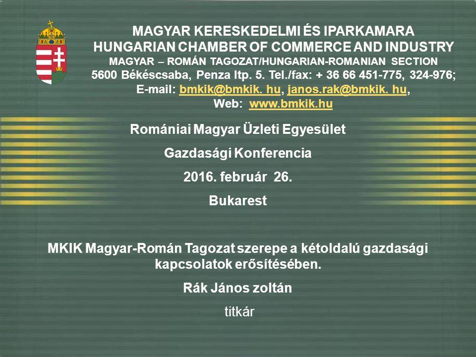 MAGYAR KERESKEDELMI ÉS IPARKAMARA HUNGARIAN CHAMBER OF COMMERCE AND INDUSTRY MAGYAR – ROMÁN TAGOZAT/HUNGARIAN-ROMANIAN SECTION 5600 Békéscsaba, Penza ltp.