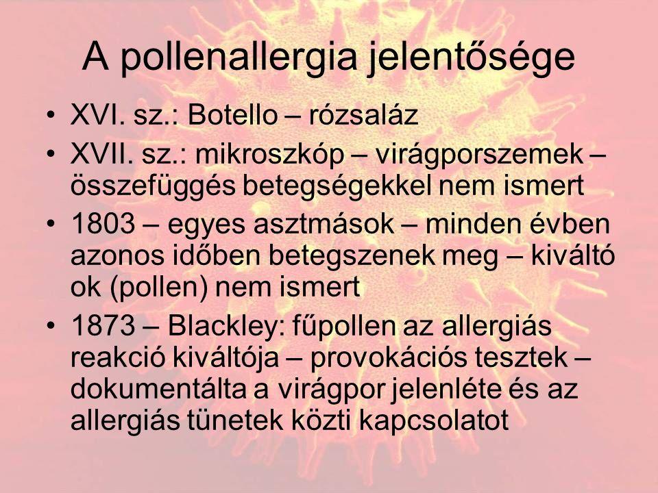 A pollenallergia jelentősége XVI. sz.: Botello – rózsaláz XVII. sz.: mikroszkóp – virágporszemek – összefüggés betegségekkel nem ismert 1803 – egyes a